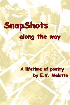 Snapshots Along the Way: A Lifetime of Poetry  by  E.V. Melotte by E. V. Melotte