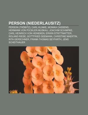 Person (Niederlausitz): Person (Tr Bitz), Carl Klinke, Monika Cassens, Hermann Von P Ckler-Muskau, Joachim Schimpke, Carl Heinrich Von Heineke Books LLC