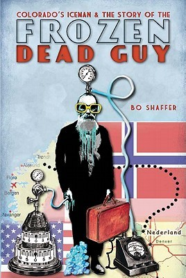 Colorados Iceman & the Story of the Frozen Dead Guy  by  Bo Shaffer