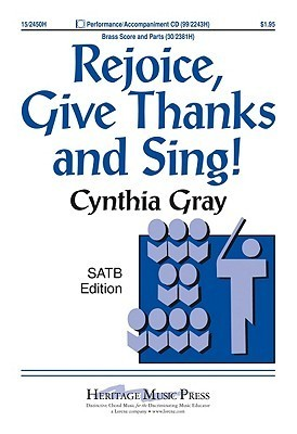 Rejoice, Give Thanks and Sing!  by  Cynthia Gray