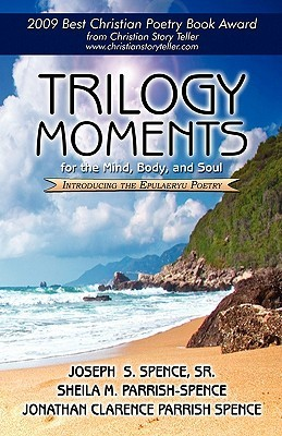 Trilogy Moments for the Mind, Body, and Soul Joseph S. Spence Sr.