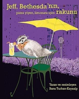 Jeff, Bethesdanln, Pizza Yiyen, Limonata Icen Rakunu Banu Turhan-Kayaalp