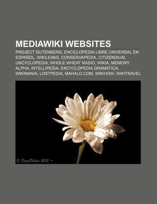 Mediawiki Websites: Project Gutenberg, Enciclopedia Libre Universal En Espa Ol, Wikileaks, Conservapedia, Citizendium, Uncyclopedia  by  Source Wikipedia