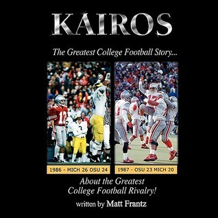 Kairos: The Greatest College Football Story about the Greatest College Football Rivalry!  by  Matt Frantz