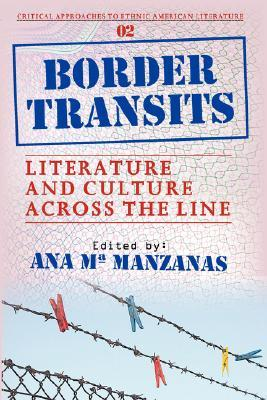 Border Transits: Literature and Culture Across the Line.  by  Ana Maria Manzanas Calvo