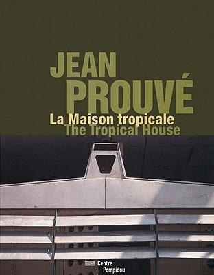 Jean Prouvé: La Maison tropicale / The Tropical House  by  Robert E. Rubin