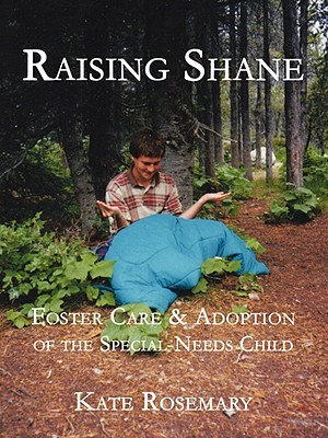 Raising Shane: Foster Care & Adoption of the Special-Needs Child  by  Kate Rosemary