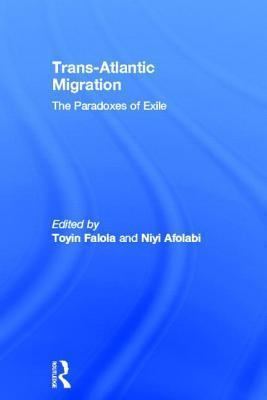 Trans-Atlantic Migration: The Paradoxes of Exile  by  Toyin Falola