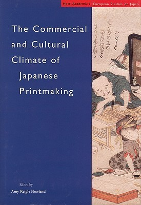 The Commercial And Cultural Climate Of Japanese Printmaking Amy Reigle Newland