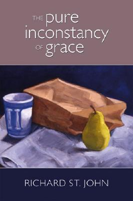 The Pure Inconstancy of Grace  by  Richard St. John