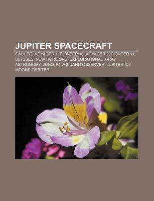 Jupiter Spacecraft: Galileo, Voyager 1, Pioneer 10, Voyager 2, Pioneer 11, Ulysses, New Horizons, Explorational X-Ray Astronomy, Juno  by  Books LLC