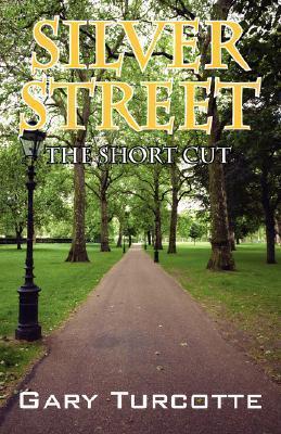 Silver Street: The Short Cut Gary Turcotte