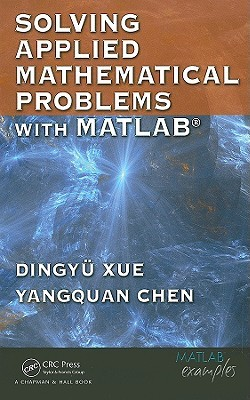 Solving Applied Mathematical Problems with MATLAB [With CD]  by  Dingyu Xue