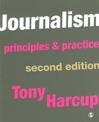 Journalism: Principles & Practice  by  Tony Harcup