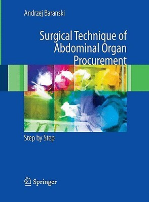 Surgical Technique of the Abdominal Organ Procurement: Step Step by Andrzej Baranski