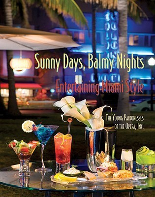 Sunny Days, Balmy Nights: Entertaining Miami Style  by  Young Patronesses of the Opera Inc