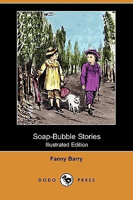 Soap-Bubble Stories (Illustrated Edition)  by  Fanny Barry