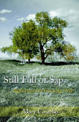 Still Full of SAP: Reflections on Growing Older Mary Costello