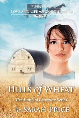 Hills of Wheat: The Amish of Lancaster Sarah Price