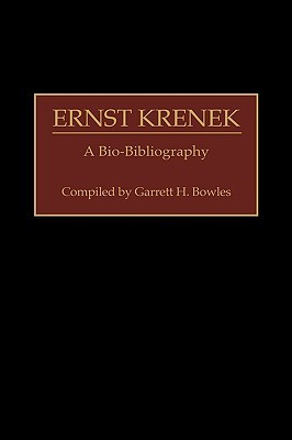 Ernst Krenek: A Bio-Bibliography  by  Garrett H. Bowles
