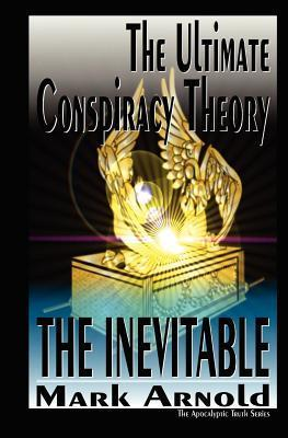 The Inevitable: The Apocalyptic Truth  by  MR Mark a. Arnold