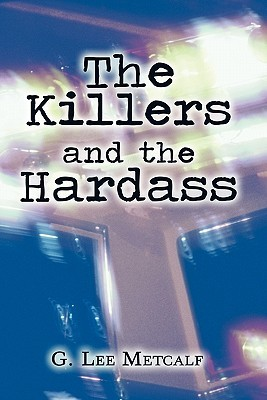 The Killers and the Hardass  by  G. Lee Metcalf