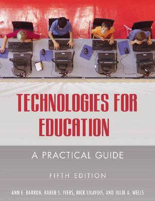 Technologies for Education: A Practical Guide  by  Ann E. Barron