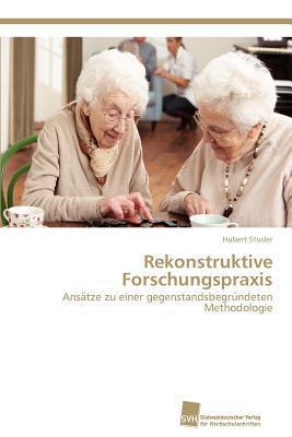 Rekonstruktive Forschungspraxis Hubert Studer