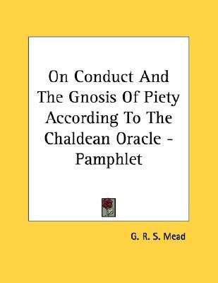 On Conduct & the Gnosis of Piety According to the Chaldean Oracle G.R.S. Mead