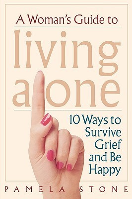 A Womans Guide to Living Alone: 10 Ways to Survive Grief and Be Happy  by  Pamela Stone