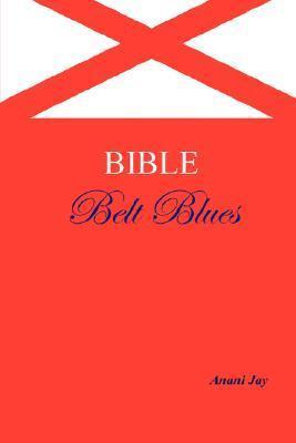 Bible Belt Blues  by  Anani Jay