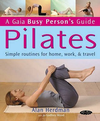 Pilates: Simple Routines For Home, Work And Travel Alan Herdman