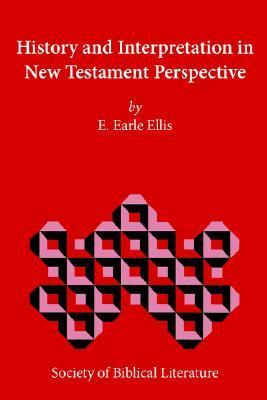 History and Interpretation in New Testament Perspective  by  E. Earle Ellis
