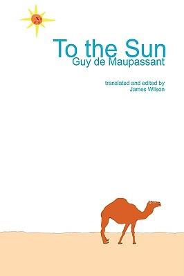 To the Sun Guy de Maupassant