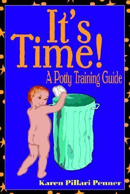 Its Time!: A Potty Training Guide Karen Pillari Penner