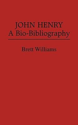 John Henry: A Bio-Bibliography  by  Brett  Williams