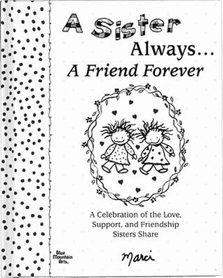 A Sister Always... a Friend Forever: A Celebration of the Love, Support, and Friendship Sisters Share  by  Marci Struzinski