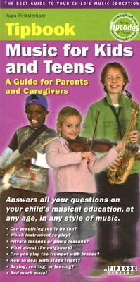 Music for Kids and Teens: A Guide for Parents and Caregivers Hugo Pinksterboer