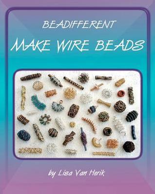 Make Wire Beads  by  Lisa Van Herik