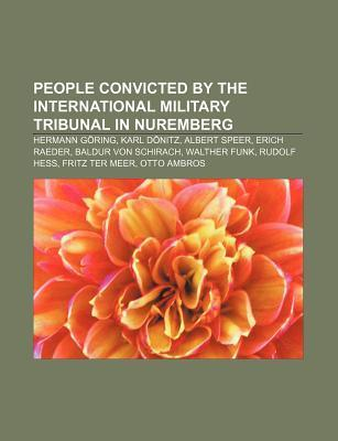 People Convicted  by  the International Military Tribunal in Nuremberg: Hermann G Ring, Karl D Nitz, Albert Speer, Erich Raeder by Source Wikipedia