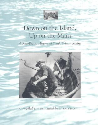 Down on the Island, Up on the Main: A Recollected History of South Bristol, Maine  by  Ellen Vincent