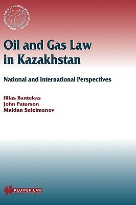 Oil and Gas Law in Kazakhstan: National and International Perspectives  by  Illias Bantekas