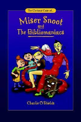 The Curious Case Of... Miser Snoot and the Bibliomaniacs  by  Charlie OShields