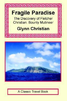 Fragile Paradise: The Discovery of Fletcher Christian, Bounty Mutineer  by  Glynn Christian