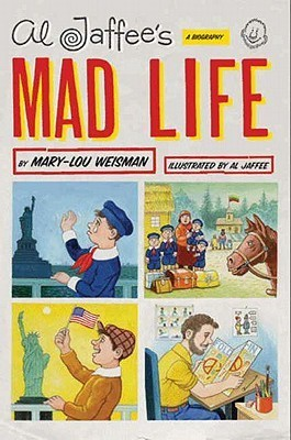 Al Jaffees Mad Life: A Biography Mary-Lou Weisman