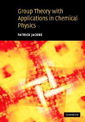 Group Theory with Applications in Chemical Physics Patrick Jacobs
