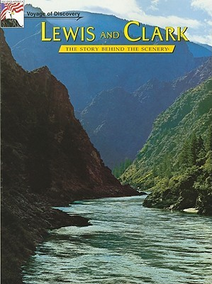 Lewis and Clark - Voyage of Discovery: The Story Behind the Scnery  by  Dan Murphy