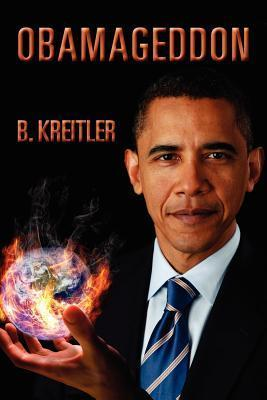 Obamageddon: The Culmination of the Progressive Looting of America Bruce Kreitler