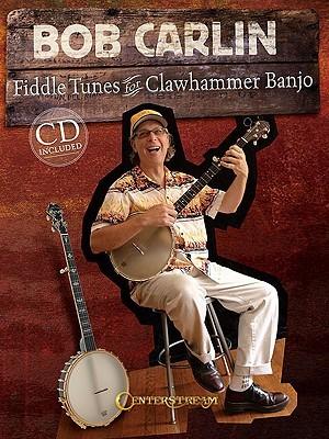 Bob Carlin: Fiddle Tunes for Clawhammer Banjo [With CD (Audio)] Bob Carlin