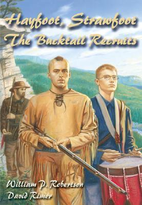 Hayfoot, Strawfoot: The Bucktail Recruits  by  William P. Robertson